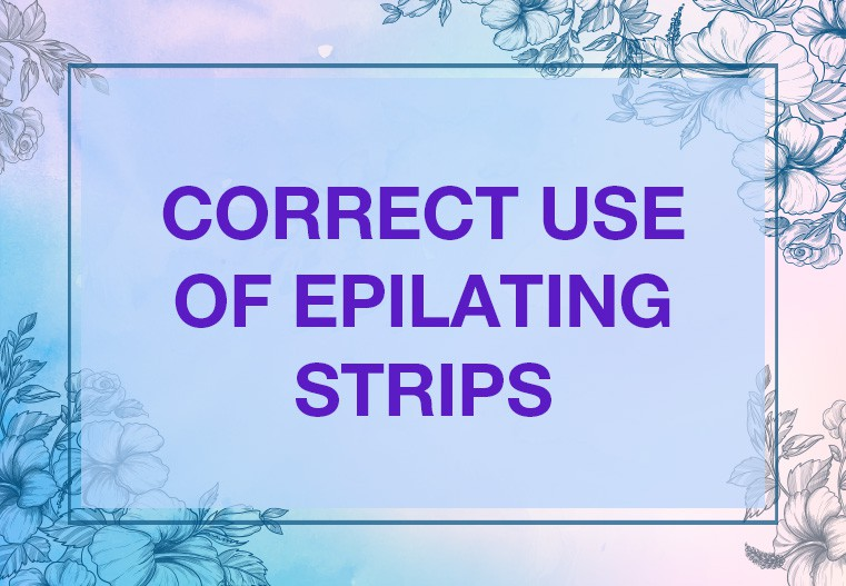 Correct Use of Epilating Strips