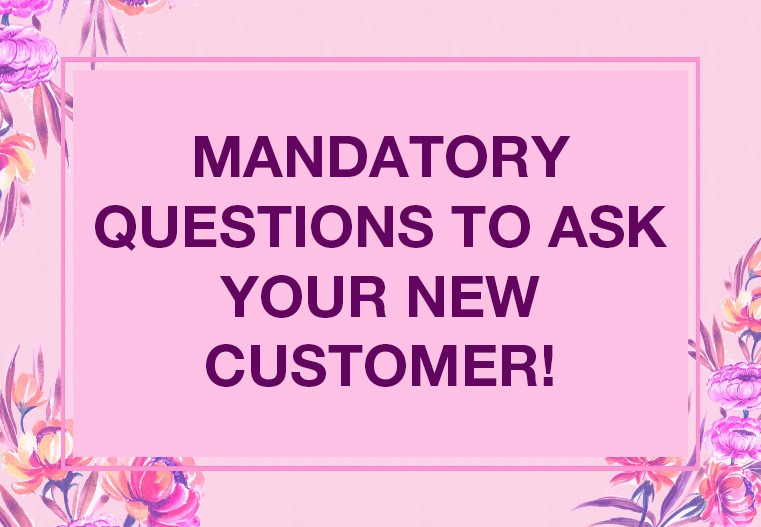 Mandatory questions to ask your new customer!