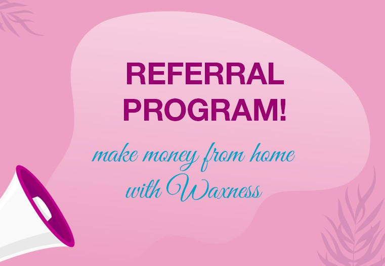 REFERRAL PROGRAM – MAKE MONEY FROM HOME WITH WAXNESS