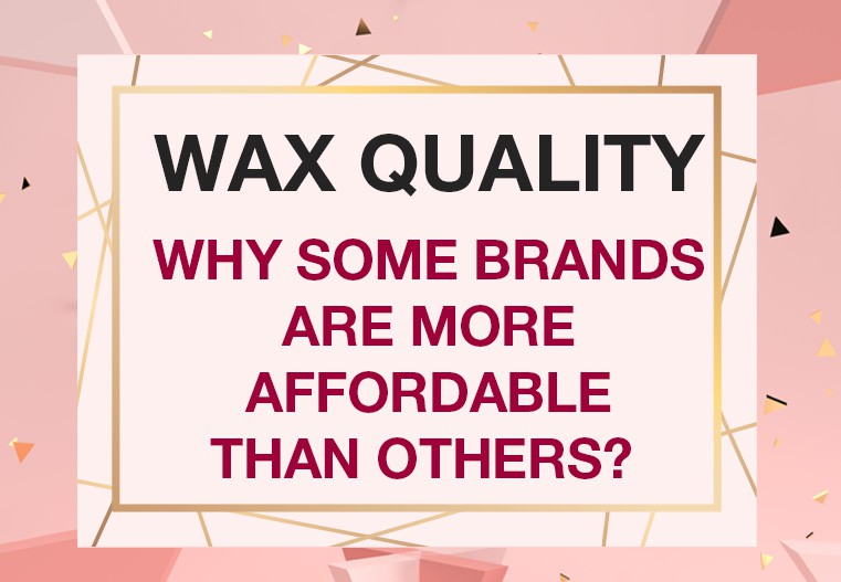 Wax quality – why some brands are more affordable than others?