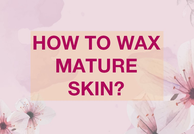 How to wax mature skin?