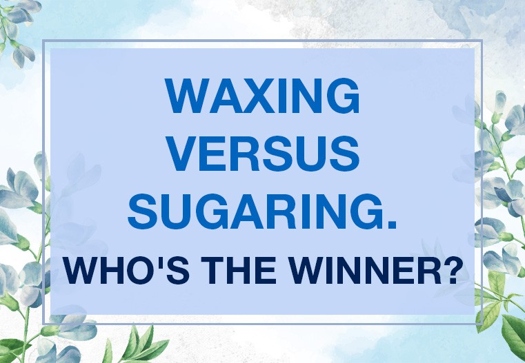 Waxing versus sugaring. Who's the winner?